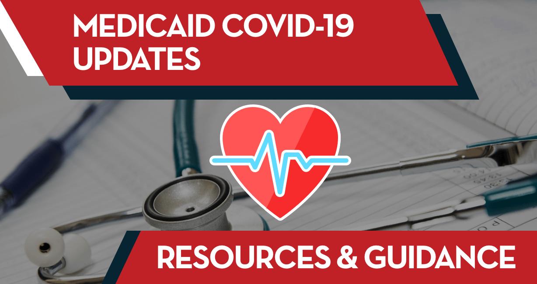 MEDICAID COVID-19 UPDATES